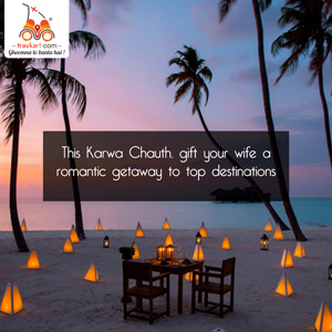 This Karwa Chauth, gift your wife a romantic getaway to these Top Destinations